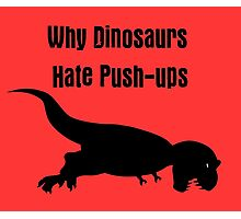 Why Dinosaurs Hate Exercise - T-Rex Push up T-Shirt Photographic Print