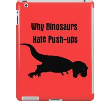 Why Dinosaurs Hate Exercise - T-Rex Push up T-Shirt iPad Case/Skin