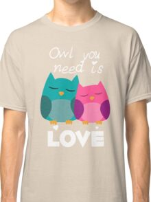 Owl You Need Is Love Classic T-Shirt