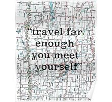 Travel far enough you meet yourself ~ Quote Poster