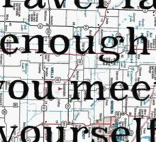 Travel far enough you meet yourself ~ Quote Sticker