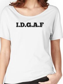I.D.G.A.F Women's Relaxed Fit T-Shirt