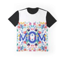 Mom, you are amazing! Graphic T-Shirt