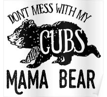 Don't Mess with my Cubs - Mama Bear Poster