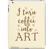 I turn coffee into art iPad Case/Skin
