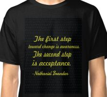 """""""The first step toward change is awareness the second step is acceptance"""". -Nathaniel Brander  Classic T-Shirt"""