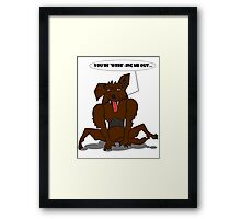 You're 'Were'-ing Me Out Framed Print