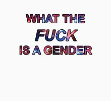 What The FUCK Is A Gender Unisex T-Shirt