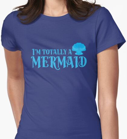 I'm totally a mermaid Womens Fitted T-Shirt