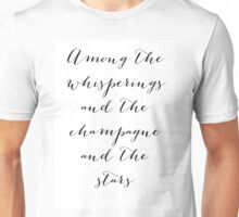 Among the whisperings and the champagne and the stars Unisex T-Shirt