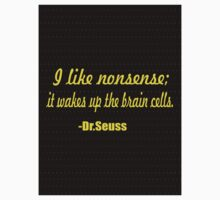"""""""""""I like nonsense;it wakes up the brain cells. -Dr.Seuss""""...Inspirational quotes One Piece - Long Sleeve"""