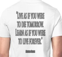 "GANDHI, LIVE, LEARN, ""Live as if you were to die tomorrow. Learn as if you were to live forever."" Unisex T-Shirt"