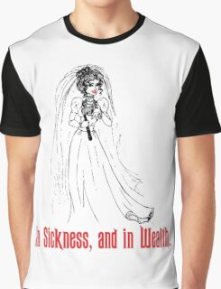 In Sickness and in Wealth... Graphic T-Shirt