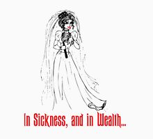 In Sickness and in Wealth... Unisex T-Shirt