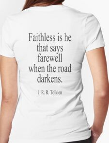 J.R.R, Tolkien, Faithless is he that says farewell when the road darkens. Womens Fitted T-Shirt