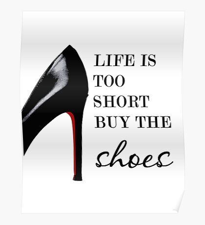 Life is too short buy the shoes, Shoe print, Fashion print, Quote Poster
