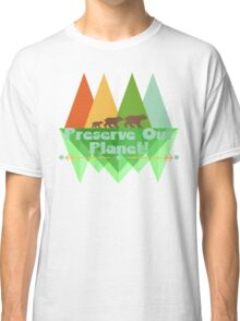 Preserve Our Planet Classic T-Shirt