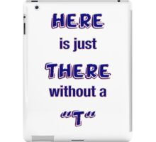 """Here is just There without a """"T"""" iPad Case/Skin"""