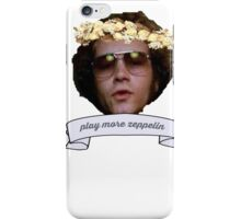 """Hyde says """"play more zeppelin"""" iPhone Case/Skin"""