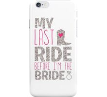 Bachelorette Party My Last Ride Before I'm The Bride iPhone Case/Skin