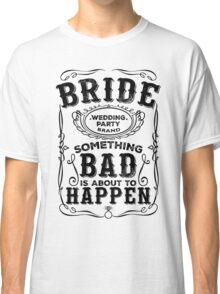 Women's Bachelorette Party Whiskey Bride Bridesmaid Wedding T-Shirts Classic T-Shirt