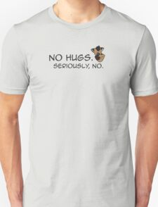 No Hugs, Seriously! (GShep) Unisex T-Shirt