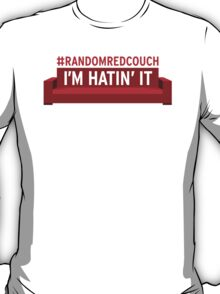 Random Red Couch - I'm Hatin' It T-Shirt