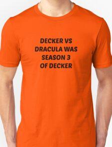 Decker v Dracula was Season 3 of Decker Unisex T-Shirt