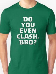 Do You Even Clash, Bro? T-Shirt