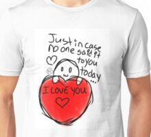 Just in Case, I Love You Unisex T-Shirt