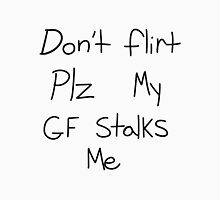 Don't Flirt Plz My GF Stalks Me  Unisex T-Shirt