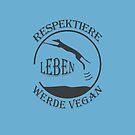 RESPEKTIERE LEBEN - WERDE VEGAN by fuxart