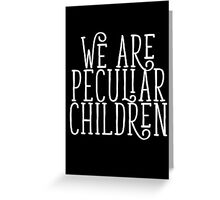 we are peculiar children Greeting Card