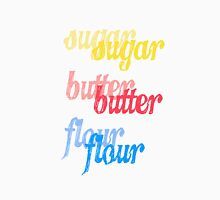 sugar, butter, flour Unisex T-Shirt