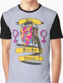 Men? Men are weak. Graphic T-Shirt
