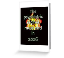 The psychiatric regime must end in 2016 Greeting Card