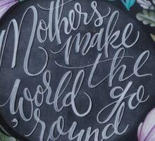 Mothers make the world go 'round Sticker