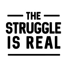 The Struggle is Real by typeo