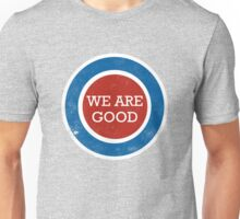 We Are Good (distressed design) Unisex T-Shirt