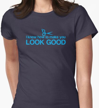 I know how to make you look GOOD! Hair stylist hairdresser funny Womens Fitted T-Shirt