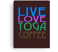 LIVE LOVE YOGA COFFEE Canvas Print