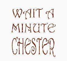 Wait A Minute Chester Unisex T-Shirt