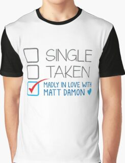 SINGLE TAKEN Madly in love with Matt Damon Graphic T-Shirt