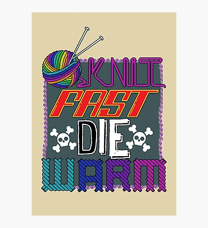 Knit Fast, Die Warm Photographic Print
