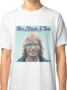 John Denver - The Music Is You Classic T-Shirt