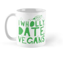 I wholly date vegans Mug