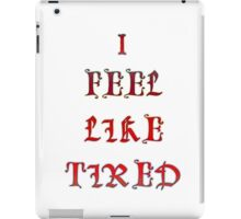 I fell like tired  iPad Case/Skin