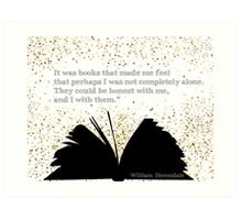 """It was books that made me feel that perhaps I was not completely alone. Art Print"
