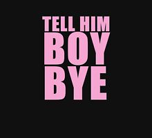 Tell him BOY, BYE Unisex T-Shirt