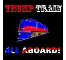 TRUMP TRAIN ALL ABOARD Photographic Print